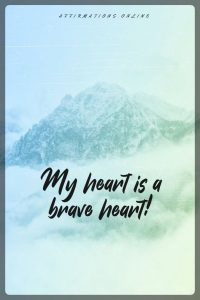 Positive affirmation from Affirmations.online - My heart is a brave heart!