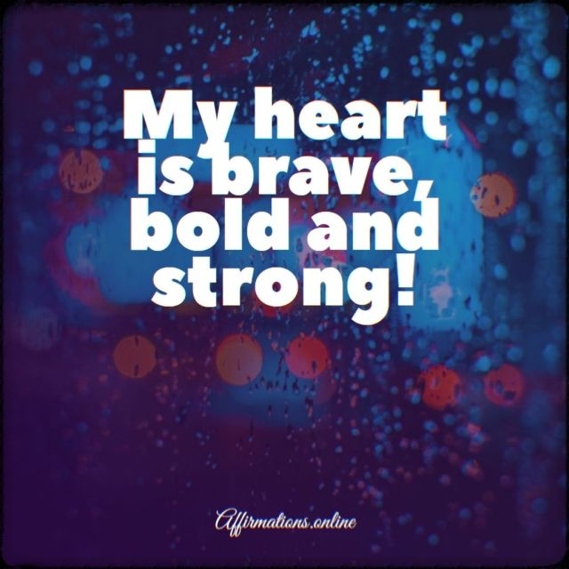 Positive affirmation from Affirmations.online - My heart is brave, bold and strong!