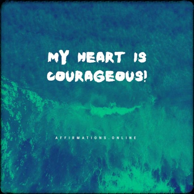 Positive affirmation from Affirmations.online - My heart is courageous!
