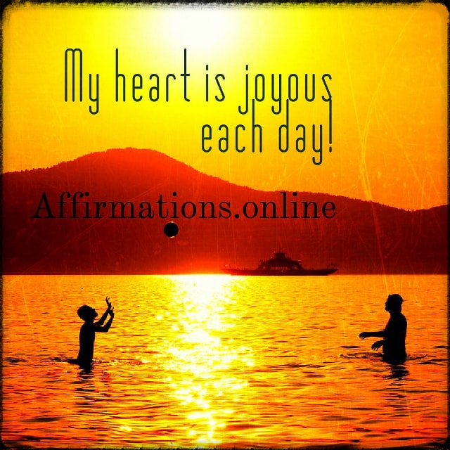 Positive affirmation from Affirmations.online - My heart is joyous each day!