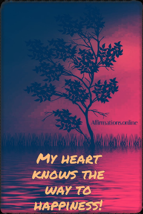 Positive affirmation from Affirmations.online - My heart knows the way to happiness!
