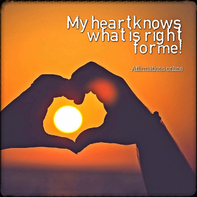 Positive affirmation from Affirmations.online - My heart knows what is right for me!