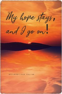 Positive affirmation from Affirmations.online - My hope stays, and I go on!