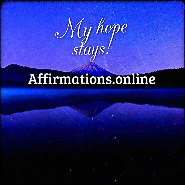 Positive affirmation from Affirmations.online - My hope stays!
