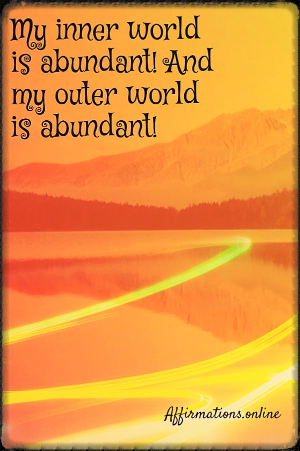 Positive affirmation from Affirmations.online - My inner world is abundant! And my outer world is abundant!