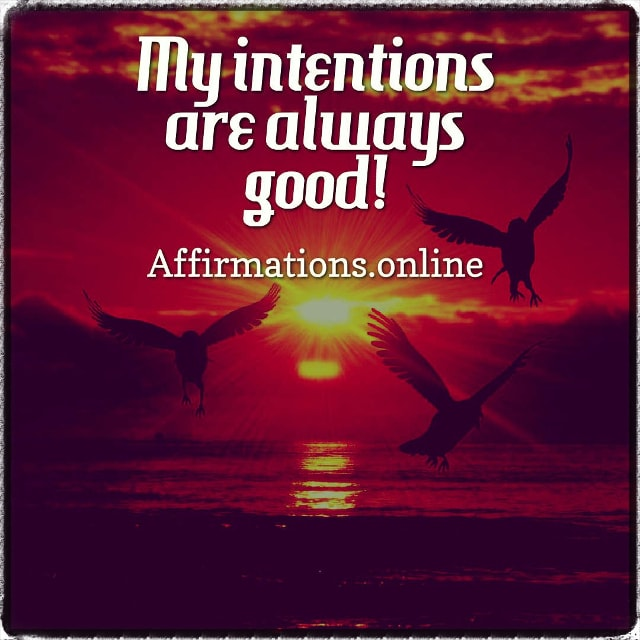 Positive affirmation from Affirmations.online - My intentions are always good!