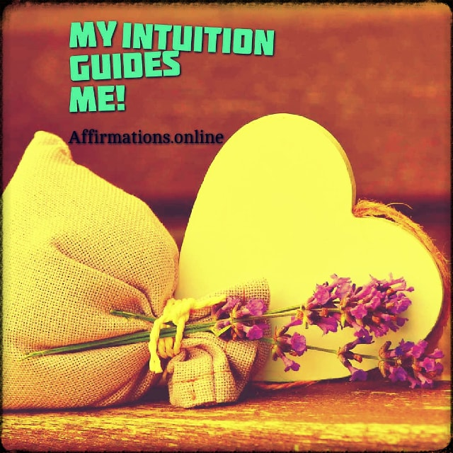 Positive affirmation from Affirmations.online - My intuition guides me!