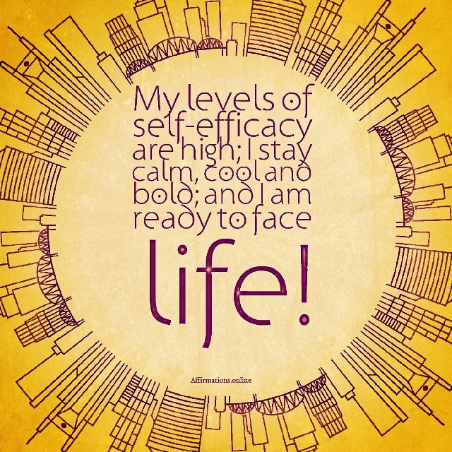 Positive affirmation from Affirmations.online - My levels of self-efficacy are high; I stay calm, cool and bold; and I am ready to face life!