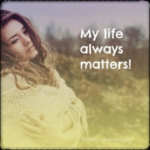 Positive affirmation from Affirmations.online - My life always matters!
