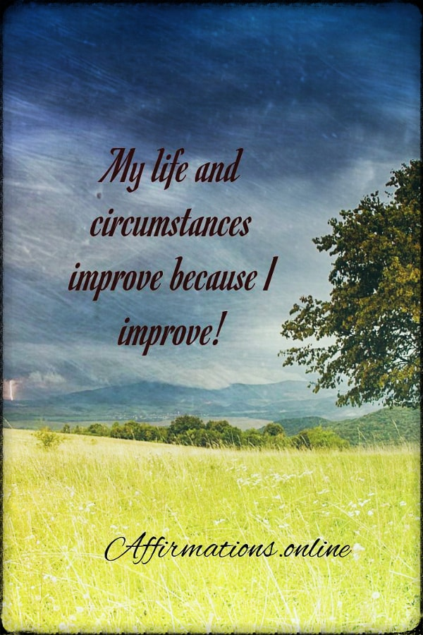 Positive affirmation from Affirmations.online - My life and circumstances improve because I improve!