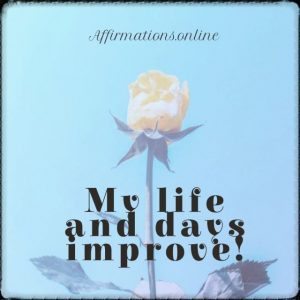Positive affirmation from Affirmations.online - My life and days improve!