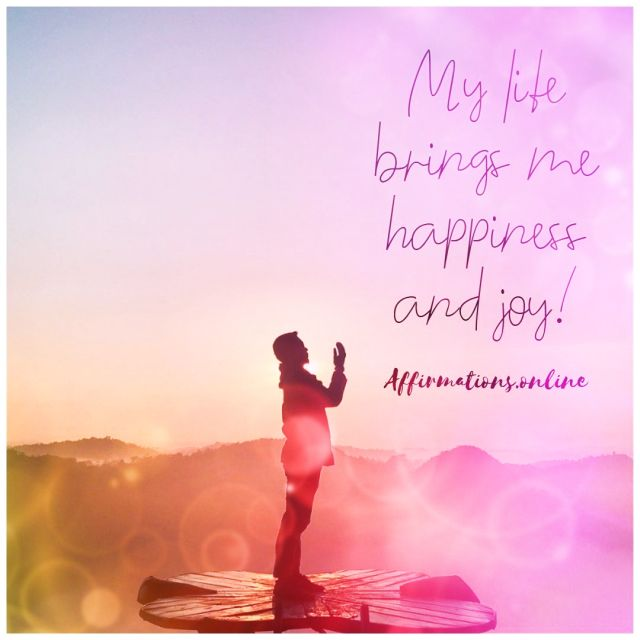 Positive affirmation from Affirmations.online - My life brings me happiness and joy!