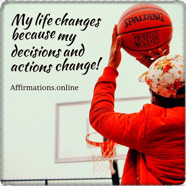 Positive affirmation from Affirmations.online - My life changes because my decisions and actions change!