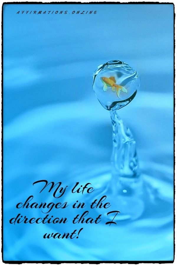 Positive affirmation from Affirmations.online - My life changes in the direction that I want!