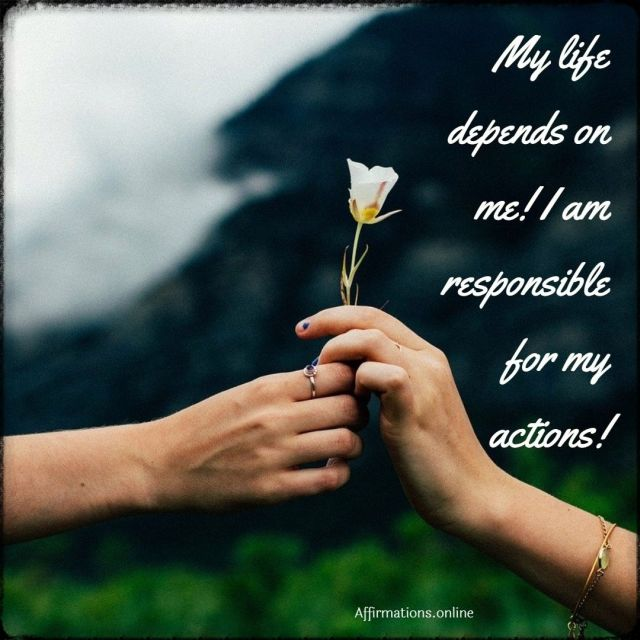 Positive affirmation from Affirmations.online - My life depends on me! I am responsible for my actions!