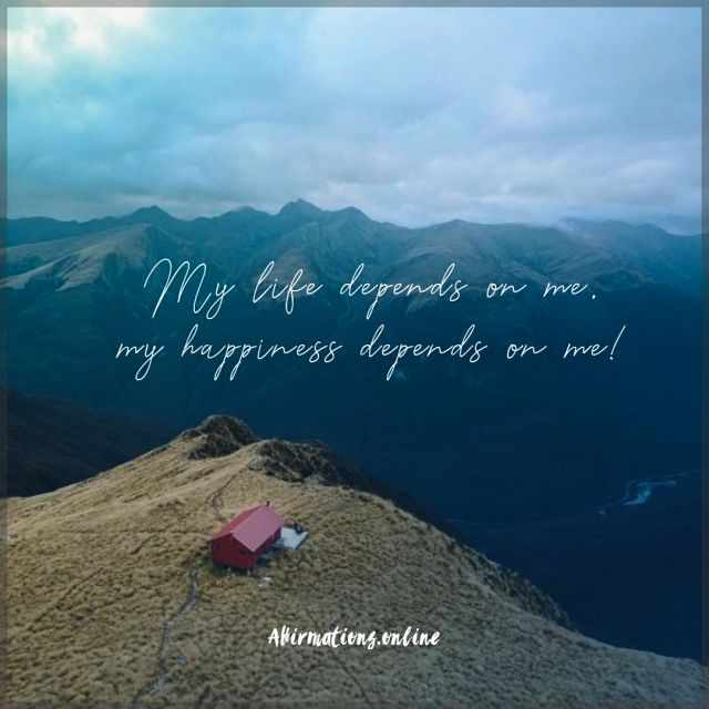 Positive affirmation from Affirmations.online - My life depends on me, my happiness depends on me!