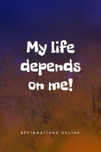 Positive affirmation from Affirmations.online - My life depends on me!