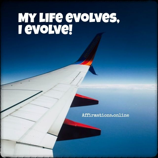 Positive affirmation from Affirmations.online - My life evolves, I evolve!