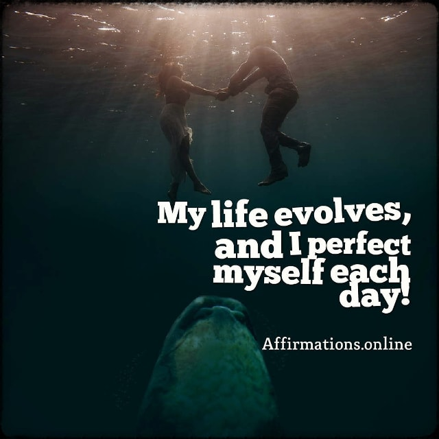 Positive affirmation from Affirmations.online - My life evolves, and I perfect myself each day!