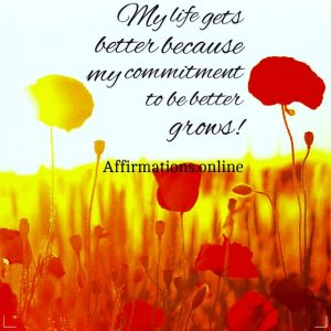Positive affirmation from Affirmations.online - My life gets better because my commitment to be better grows!