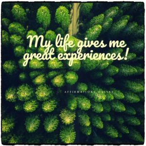 Positive affirmation from Affirmations.online - My life gives me great experiences!