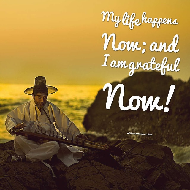 Image affirmation from Affirmations.online - My life happens Now; and I am grateful Now!