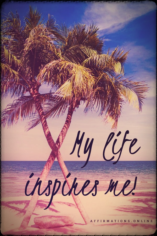 Positive affirmation from Affirmations.online - My life inspires me!