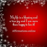 My life is a blessing and a true joy, and I am more than happy to live it!