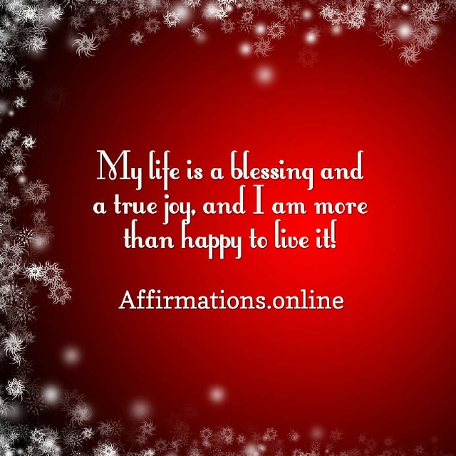 Image affirmation from Affirmations.online - My life is a blessing and a true joy, and I am more than happy to live it!