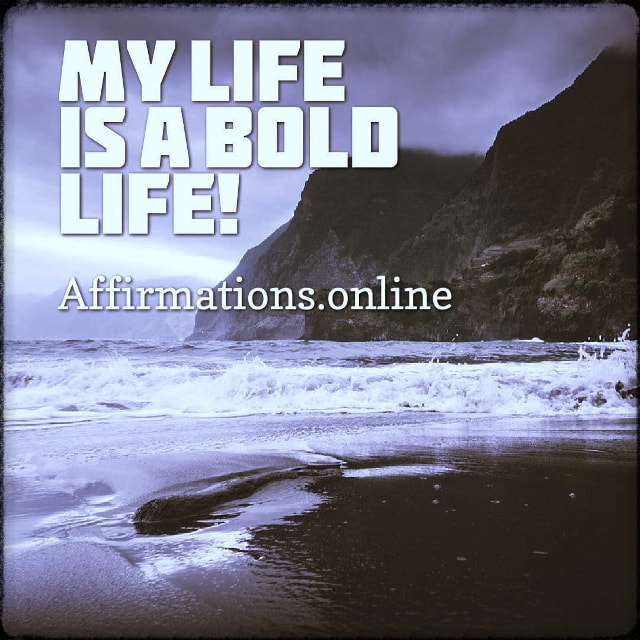 Positive affirmation from Affirmations.online - My life is a bold life!