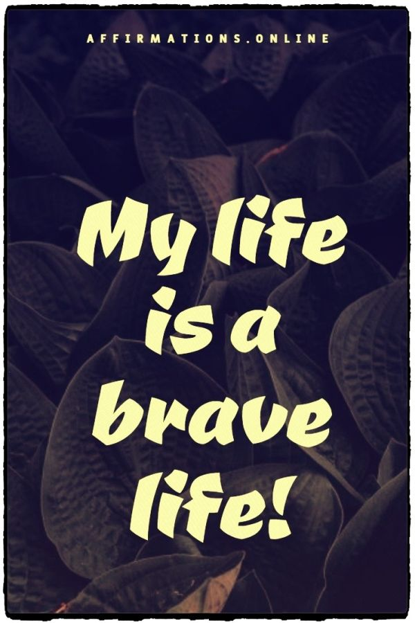 Positive affirmation from Affirmations.online - My life is a brave life!