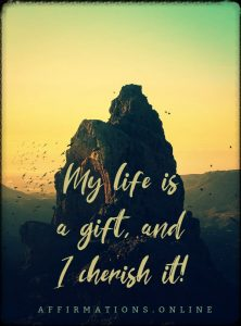 Positive affirmation from Affirmations.online - My life is a gift, and I cherish it!