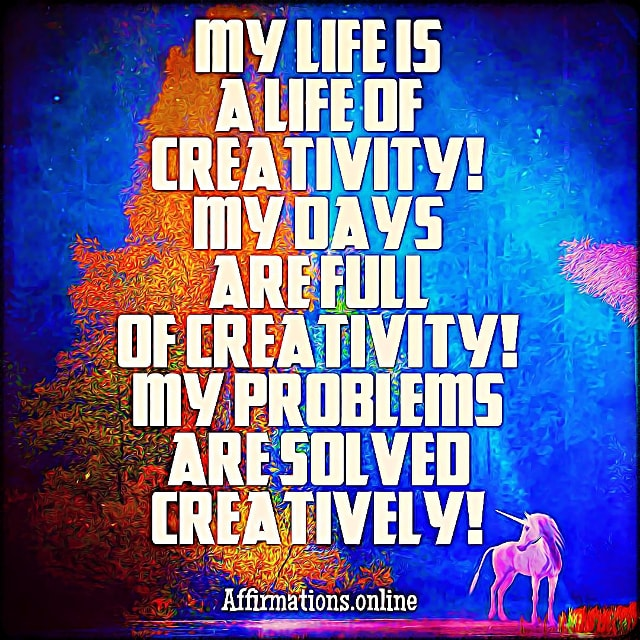 Positive affirmation from Affirmations.online - My life is a life of creativity! My days are full of creativity! My problems are solved creatively!