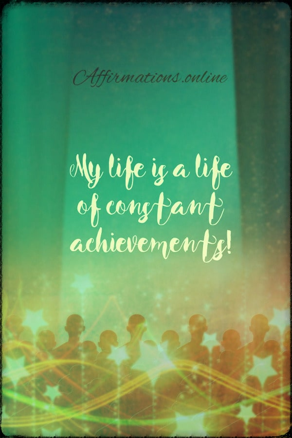 Positive affirmation from Affirmations.online - My life is a life of constant achievements!