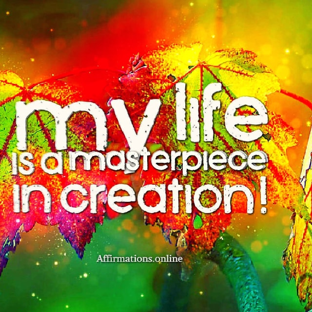 Positive affirmation from Affirmations.online - My life is a masterpiece in creation!