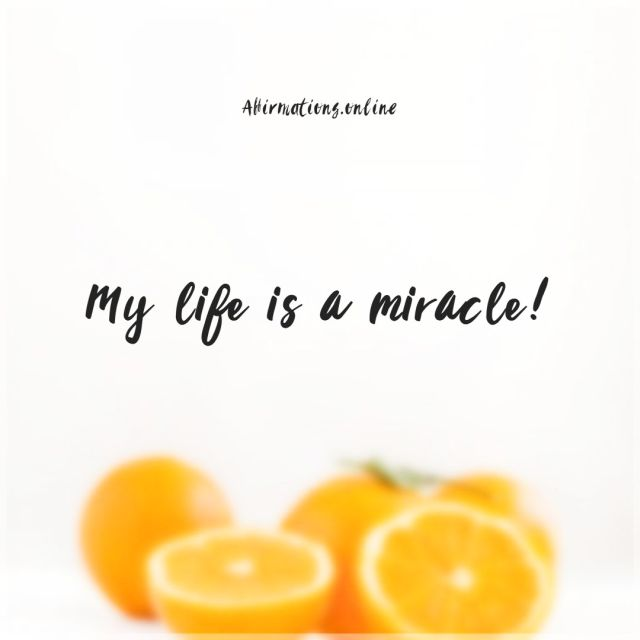 Positive affirmation from Affirmations.online - My life is a miracle!