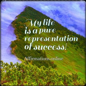Positive affirmation from Affirmations.online - My life is a pure representation of success!