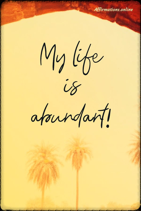 Positive affirmation from Affirmations.online - My life is abundant!