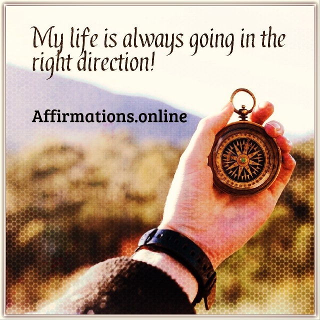 Positive affirmation from Affirmations.online - My life is always going in the right direction!