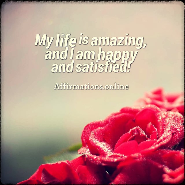 Positive affirmation from Affirmations.online - My life is amazing, and I am happy and satisfied!