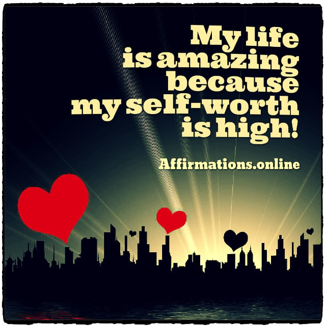Positive affirmation from Affirmations.online - My life is amazing because my self-worth is high!