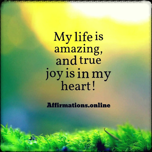 Positive affirmation from Affirmations.online - My life is amazing, and true joy is in my heart!