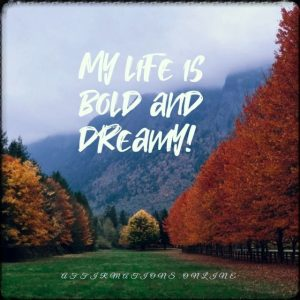 Positive affirmation from Affirmations.online - My life is bold and dreamy!