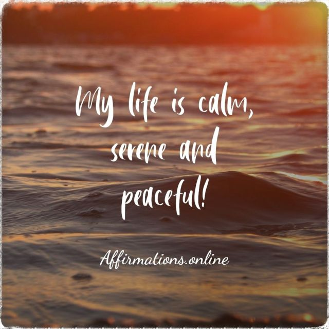 Positive Affirmation from Affirmations.online - My life is calm, serene and peaceful!
