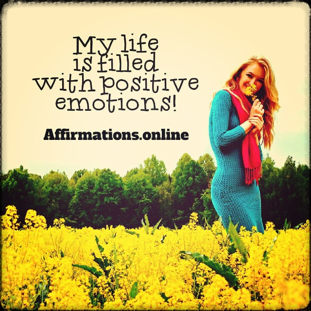 Positive affirmation from Affirmations.online - My life is filled with positive emotions!