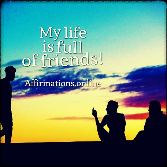 Positive affirmation from Affirmations.online - My life is full of friends!