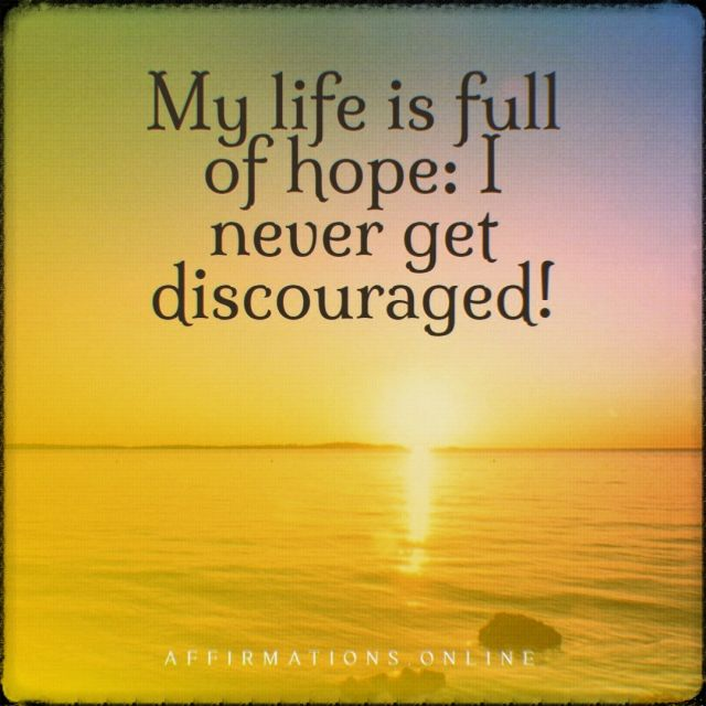 Positive affirmation from Affirmations.online - My life is full of hope: I never get discouraged!