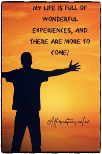 Positive affirmation from Affirmations.online - My life is full of wonderful experiences, and there are more to come!