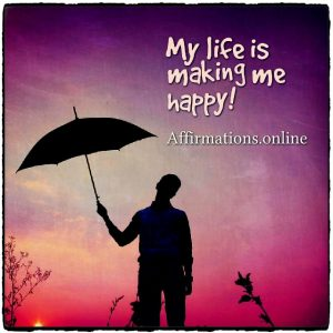 Positive affirmation from Affirmations.online - My life is making me happy!
