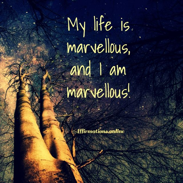 Positive affirmation from Affirmations.online - My life is marvellous, and I am marvellous!